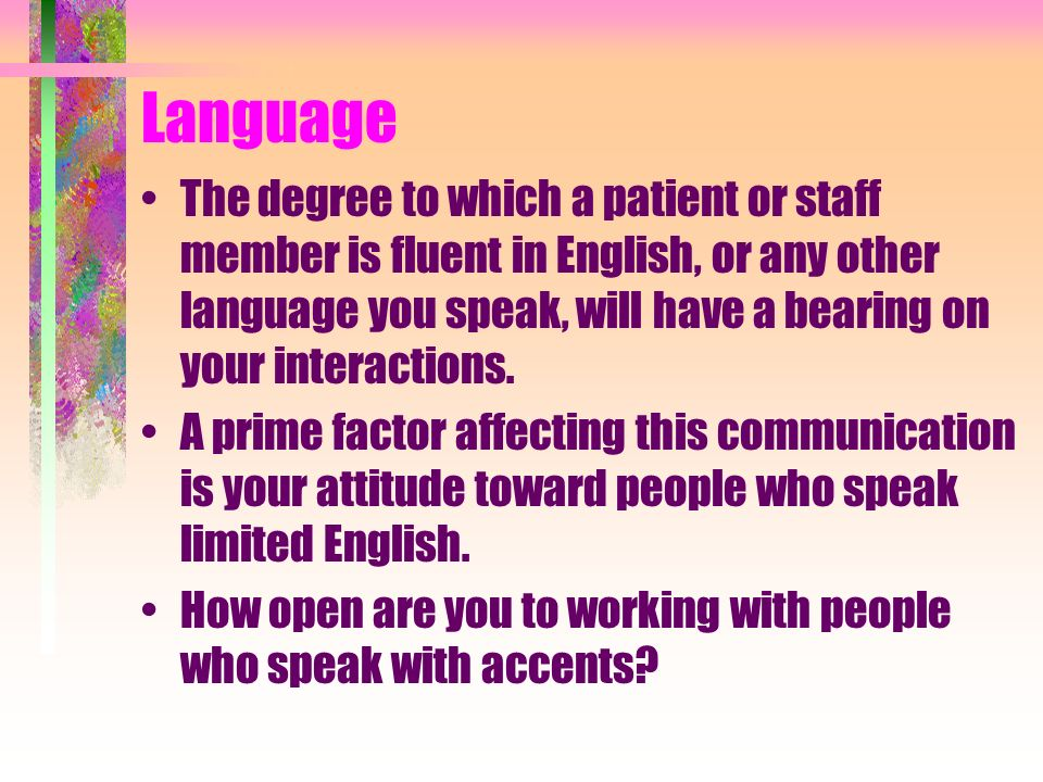 How do you feel when people speak with family members or co-workers in their native language while you are working with them.
