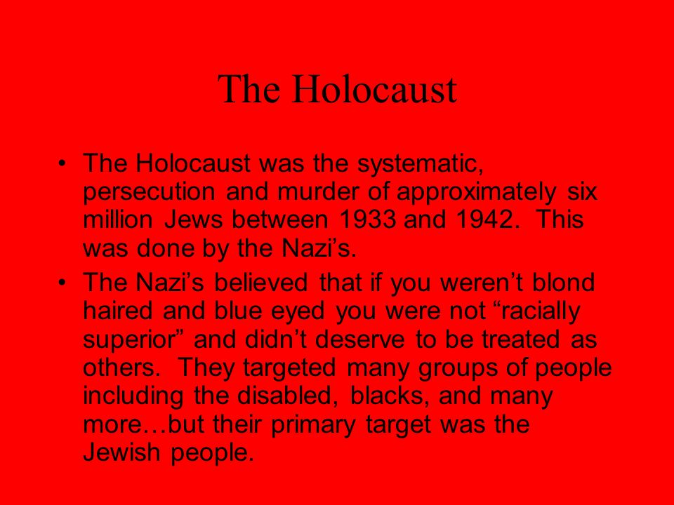 The Holocaust cont…. Holocaust is a word of Greek origin meaning sacrifice by fire. The Nazis, who came to power in Germany in January 1933, believed that Germans were racially superior and that the Jews, were a threat to the so-called German racial community.