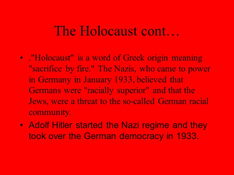 The Holocaust cont… The Nazi Party came up with a plan to annihilate the Jews and called it The Final Solution…they would kill off all of the Jewish People.
