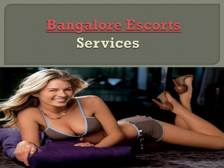 Our Bangalore Escorts young ladies beats the various call young lady in Bangalore