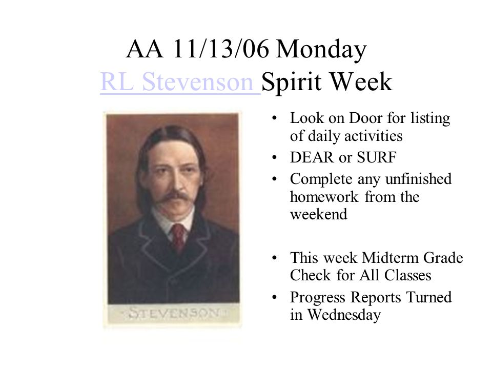 AA 11/14/06 Tuesday RL Stevenson Spirit WeekRL Stevenson Look on Door for listing of daily activities AA Lesson Complete any unfinished homework This week Midterm Grade Check for All Classes Progress Reports Turned in Wednesday