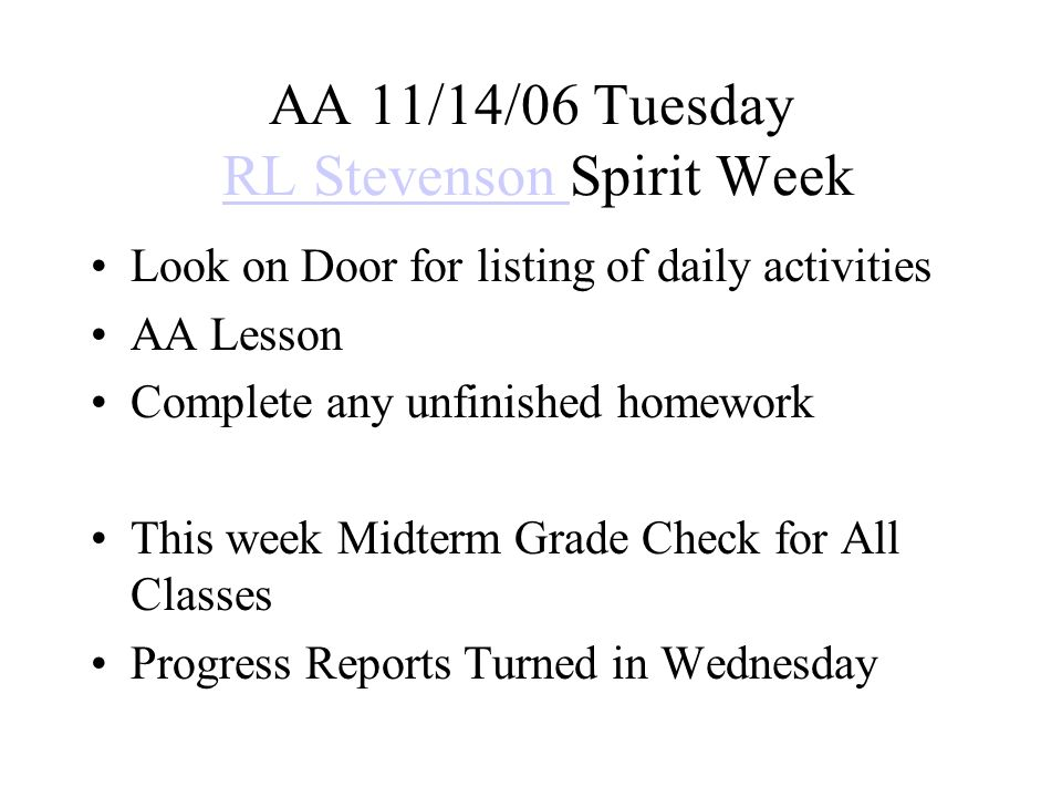 AA 11/15/06 Wednesday RL Stevenson Spirit WeekRL Stevenson Complete and Discuss AA Lesson Complete any unfinished homework This week Midterm Grade Check for All Classes Progress Reports Turned in Today