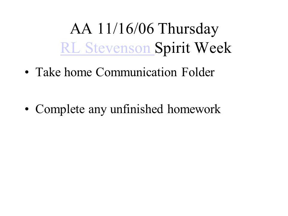 AA 11/17/06 Friday RL Stevenson Spirit WeekRL Stevenson DEAR or SURF Turn in Communication Folder Complete any unfinished homework