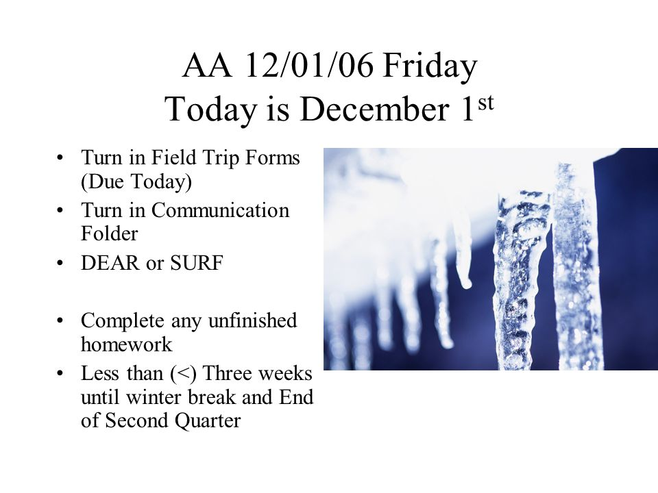 AA 12/04/06 Monday DEAR or SURF Complete any unfinished homework Less than (<) Three weeks until winter break and End of Second Quarter Special Schedule this week Tuesday REGISTRATION CARDS 05-DECTUE 8-8:35AA 839-9:161 9:20-9:572 10:01-10:373 10:37-10:56WIKI 11:00-11:374 11:41-12:185 12:18-12:53Lunch 12:57-1:346 1:38-2:157