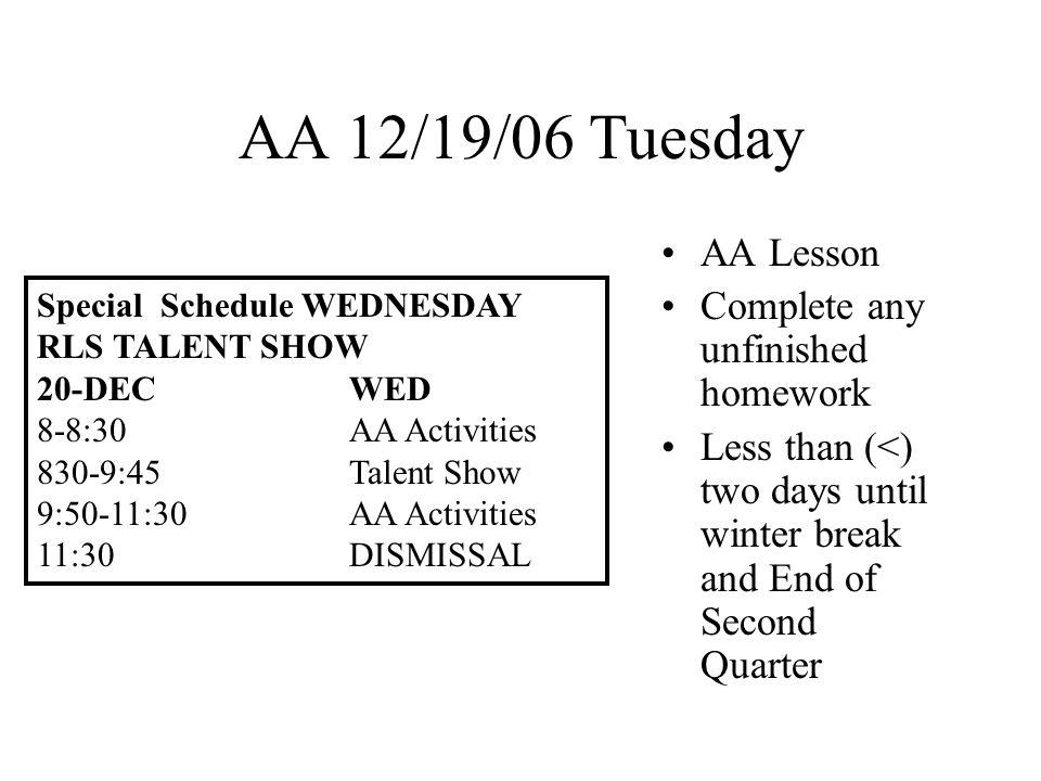 AA 12/20/06 Wednesday Half Day Today Special Schedule for Assembly Special Schedule TODAY RLS TALENT SHOW 20-DECWED 8-8:30AA 830-9:45Talent Show 9:50-11:30AA Activities 11:30DISMISSAL