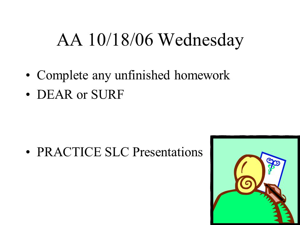 AA 10/19/06 Thursday PRACTICE SLC Presentations TAKE HOME SLC SCHEDULE Remind your parents of your meeting time