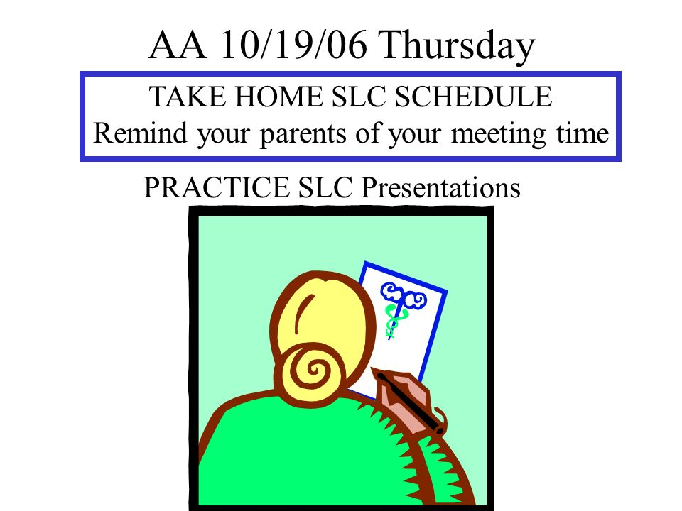 AA 10/20/06 Friday PRACTICE SLC Presentations Presentations Take Place Next Week Special Schedule Special Schedule for Mon., Tue., Thurs., and Fri.