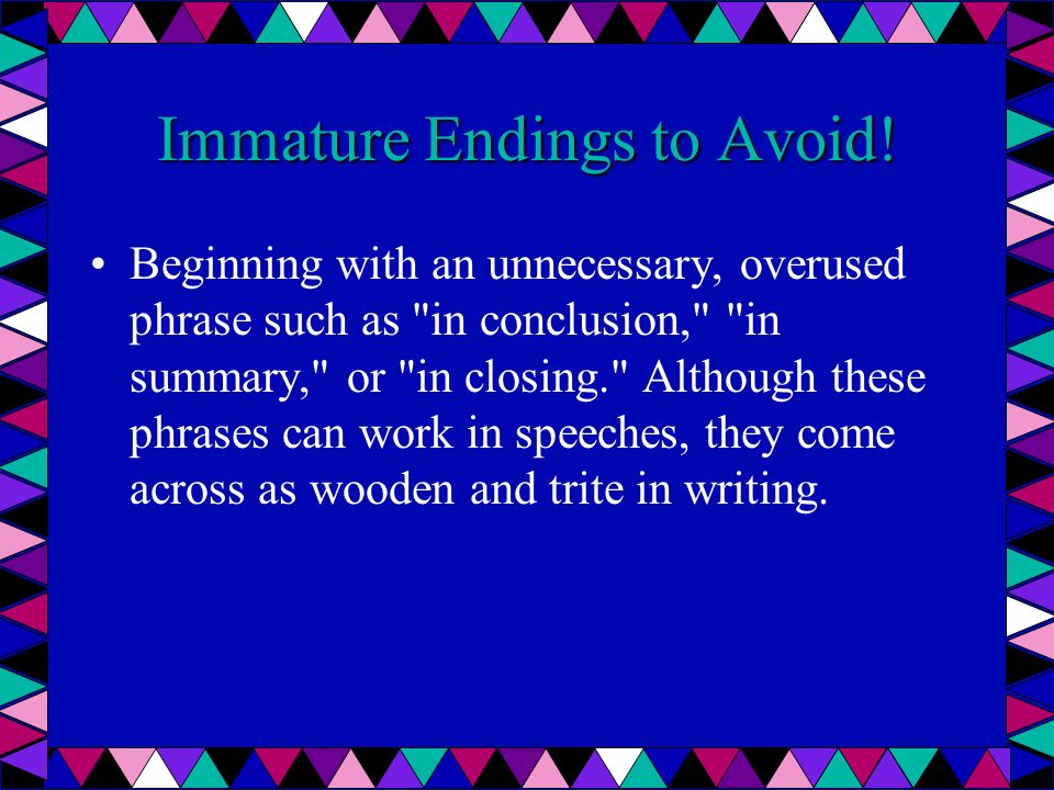 Immature Endings to Avoid.Thats all folks. Do not write, The End.