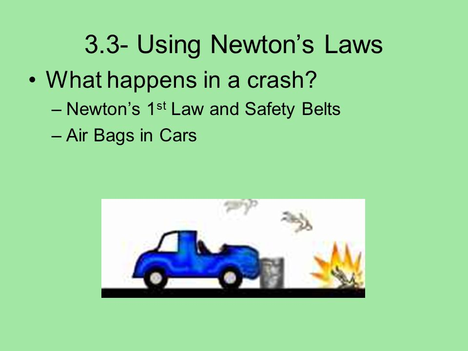 3.3- Using Newtons Laws Newtons 2 nd Law and Gravitational Acceleration –Air Resistance –Depends on size and shape –Depends on speed of object –More speed, more air resistance –Terminal velocity -