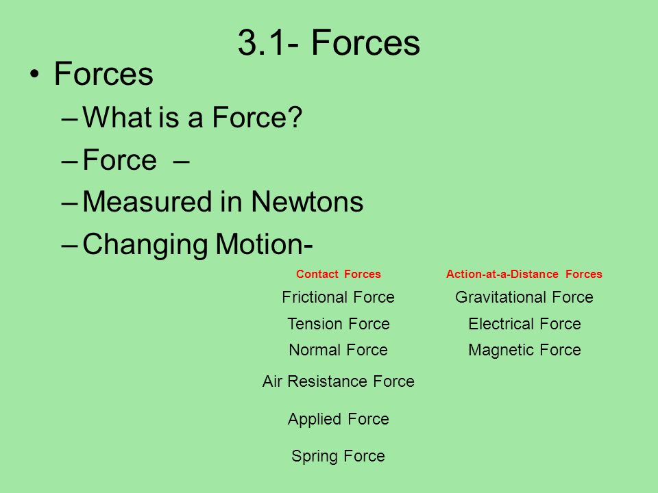 3.1- Forces Forces –Net force – Rules for Adding Forces 1.Add forces in the same direction.