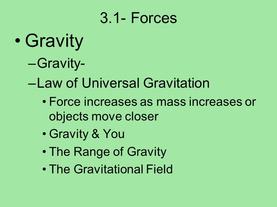 3.1- Forces Gravity –Weight – –Weight (N) = mass(kg) x gravitational strength (N/kg) Fg =mg