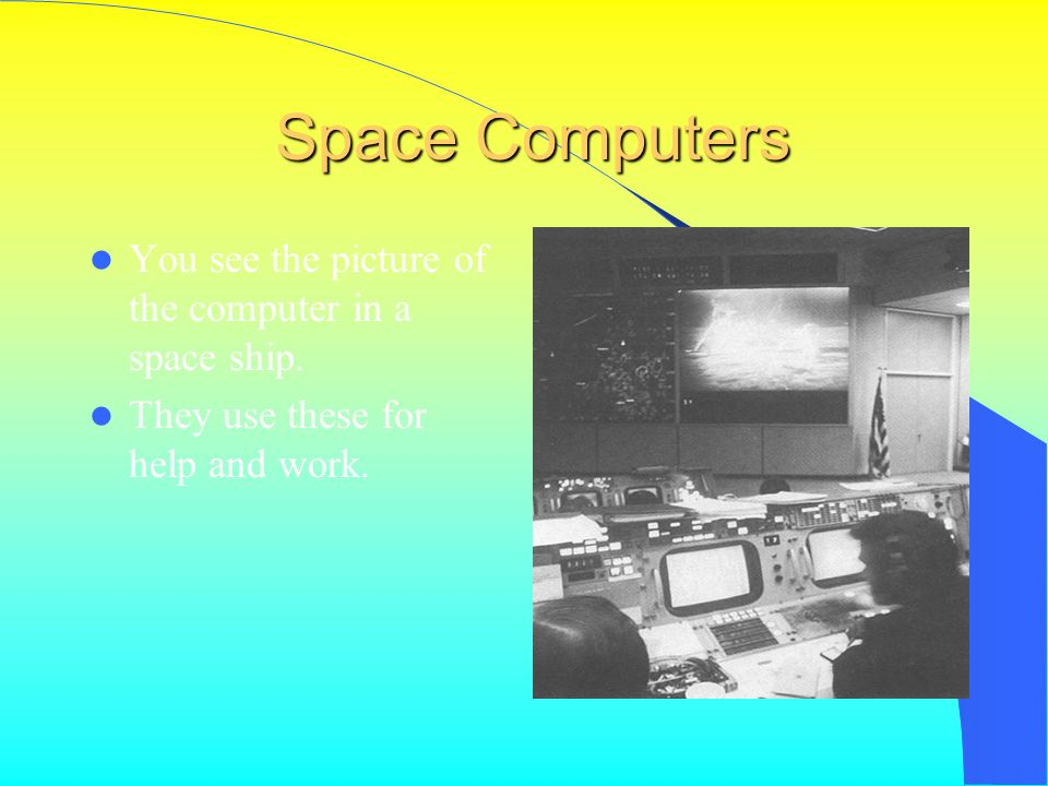 Space Computers Space Computers You see the picture of the computer in a space ship.