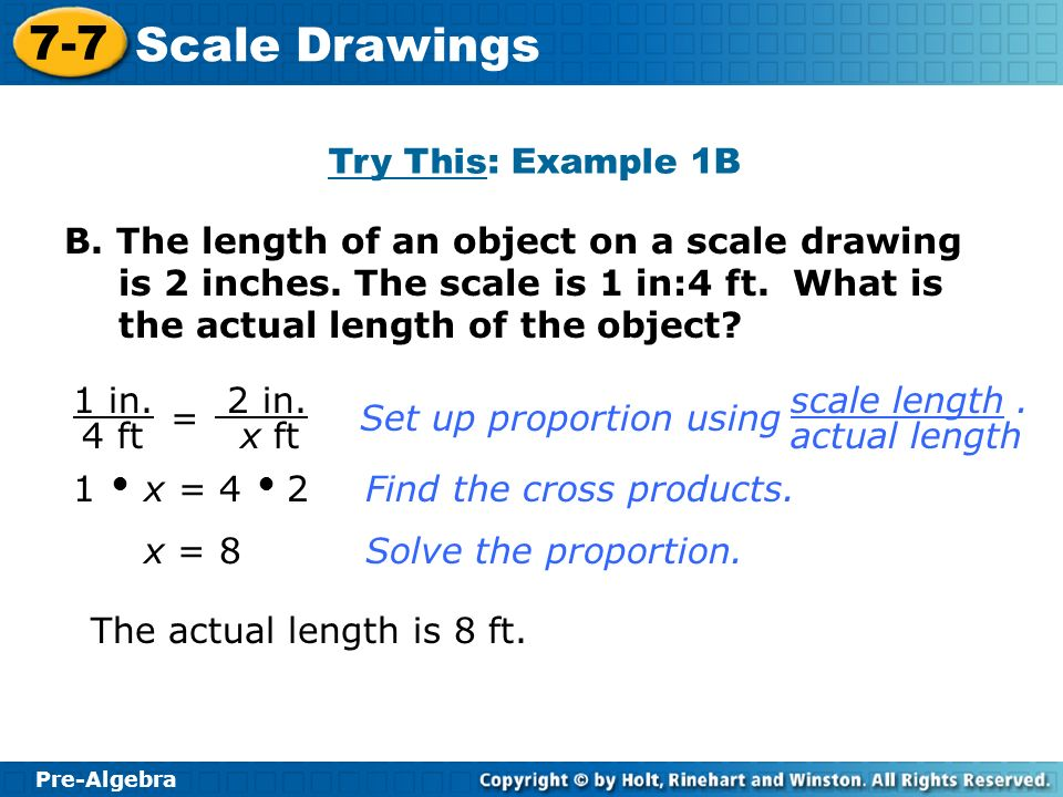 Pre-Algebra 7-7 Scale Drawings A scale drawing that is smaller than the actual object is called a reduction.