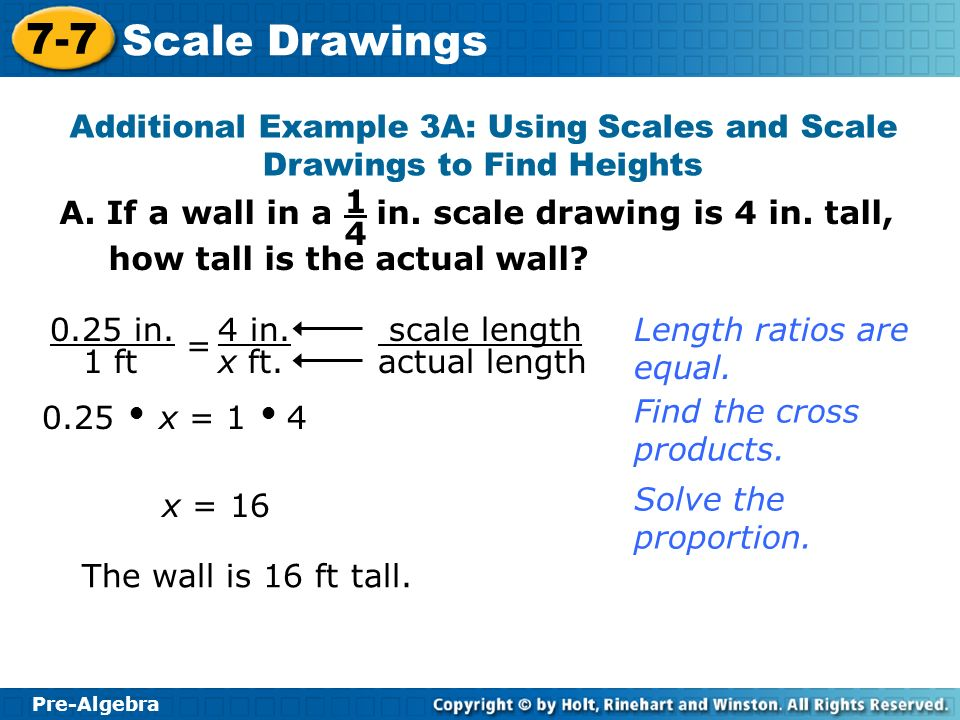 Pre-Algebra 7-7 Scale Drawings B.How tall is the wall if a in.