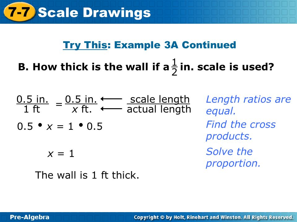 Pre-Algebra 7-7 Scale Drawings 1.What is the scale of a drawing in which a 9 ft wall is 6 cm long.