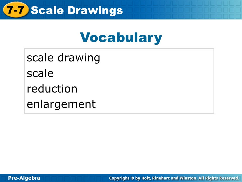 Pre-Algebra 7-7 Scale Drawings A scale drawing is a two-dimensional drawing that accurately represents an object.