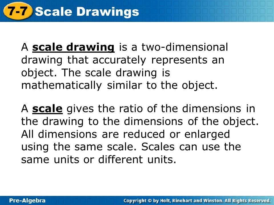 Pre-Algebra 7-7 Scale Drawings The scale a:b is read a to b.