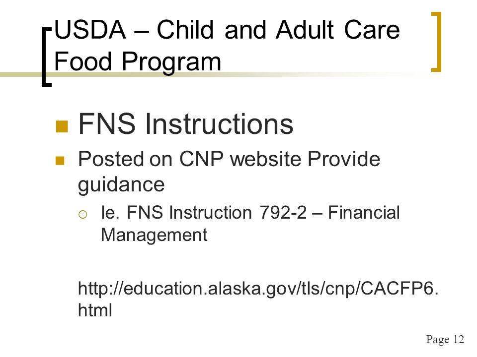 Page 13 USDA – Child and Adult Care Food Program Policy Memos Distributed through Alaska Bulletins and USDA website Guidance on specific topics CACFP 11-2013 Q&A Head Start