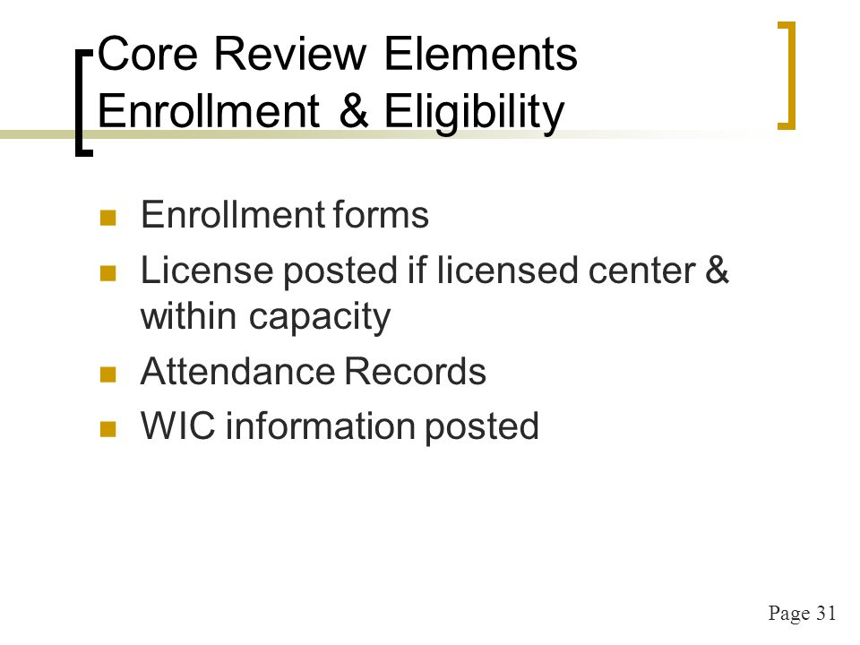 Page 32 Core Review Elements Meal Counts Point of Service meal counts Count by childs name (most reliable and you can verify w/attendance) Consistent counting methods Consistent compilation of counts Double-check system in place prior to submission to state