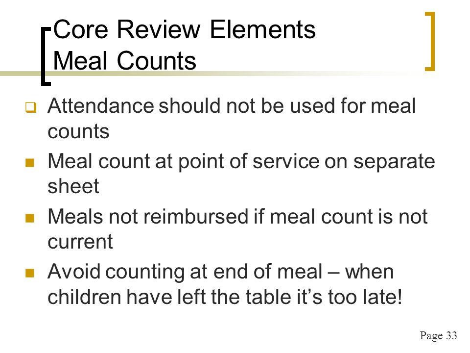 Page 34 Core Review Elements Meal Counts Procedure to ensure non-reimbursable meals not claimed Program adult meals counted (not claimed) Non-program meals counted (not claimed)