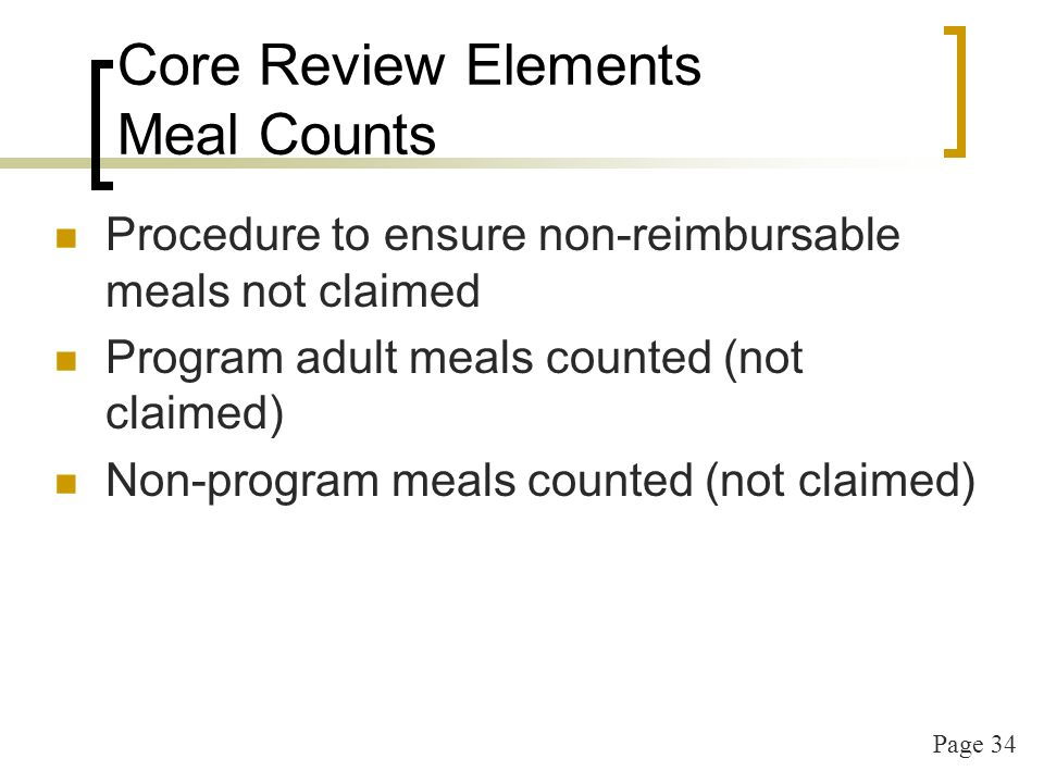 Page 35 Core Review Elements Meal Observation Meal Service Portion sizes Creditable components Type of meal service implemented correctly Family Style Pre-plating Eating environment POS Meal Counts Health & Safety