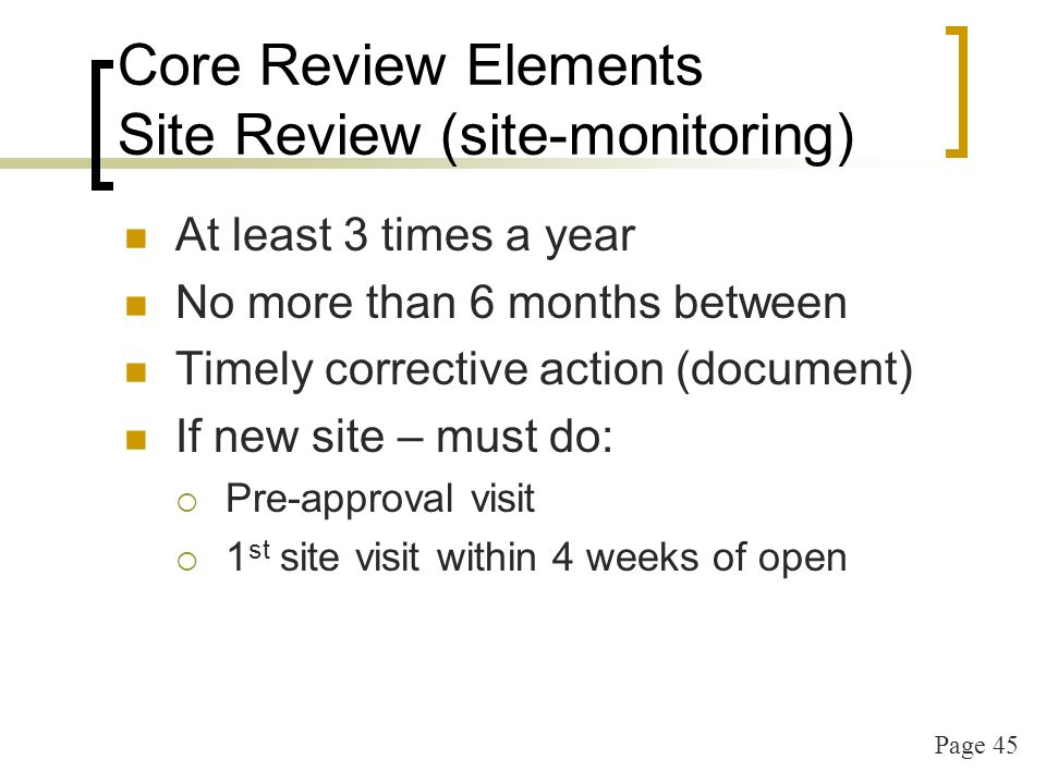 Page 46 Core Review Elements Site Review (site-monitoring) Form available on web Monitor one meal type Visit each classroom Summary at the end must be completed 2 signatures Complete 5-day reconciliation Check attendance & enrollment with meal counts Each classroom (use addendum if needed)