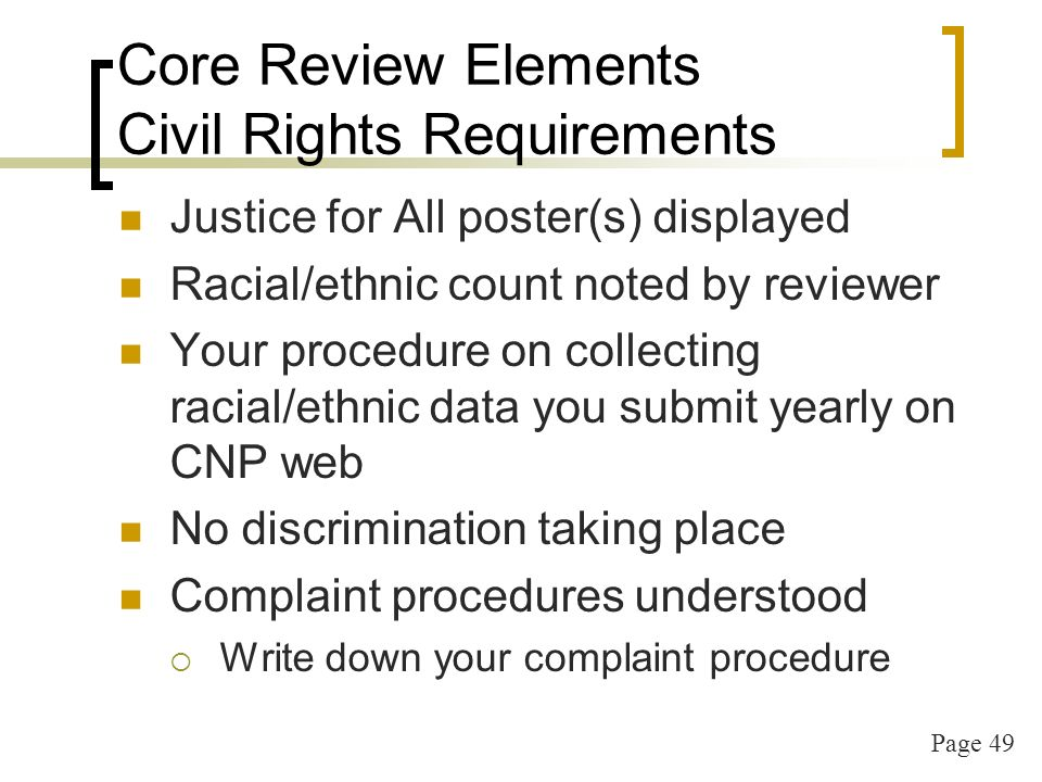 Page 50 Core Review Elements Civil Rights Requirements Non-discrimination statement Long Version Website Newsletters Menus (short version okay) Parent Policies This is what some programs forget