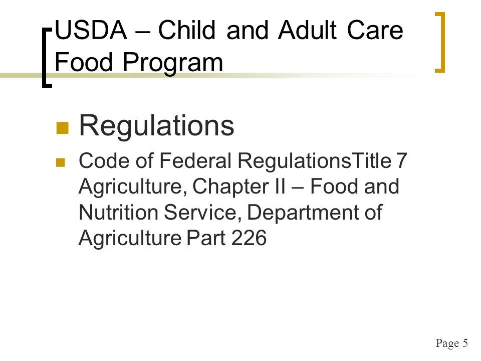Page 6 7 CFR 226.2, 226.15, 226.16, 226.17, 226.17a, 226.19 Definitions Institutional provisions Sponsoring Organization provisions Child care center provisions At-Risk afterschool care center prov.