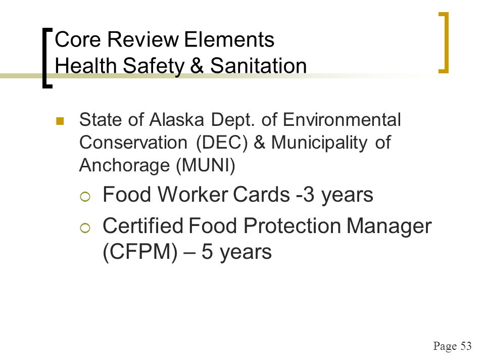 Page 54 Core Review Elements Health Safety & Sanitation Documentation Copies of FW cards Copies of FW test completion Certified Food Protection Manager certificate Documentation of correspondence or enrollment for next CFPM training
