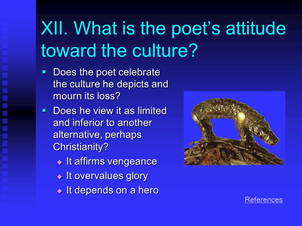 XII.What is the poets attitude toward the culture.