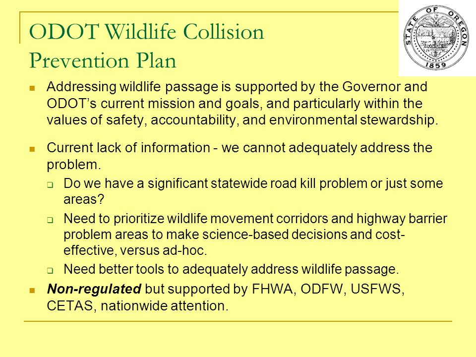 Density: low medium high ODOT Wildlife Collision Hot Spot Analysis Uses existing carcass pick-up records Statewide, analytical approach Identify high frequency wildlife-vehicle collision zones Conducted pilot study in D10 to fine tune methods and determine the feasibility of statewide analysis US Hwy