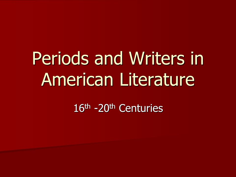 Periods and Writers in American Literature 16 th -20 th Centuries