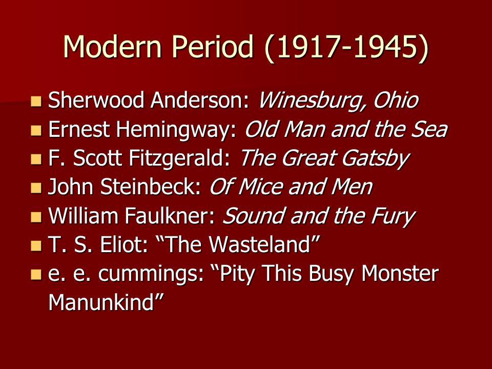 Modern Period (1917-1945) Sherwood Anderson: Winesburg, Ohio Sherwood Anderson: Winesburg, Ohio Ernest Hemingway: Old Man and the Sea Ernest Hemingway: Old Man and the Sea F.
