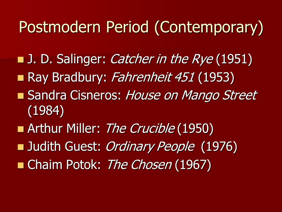 Postmodern Period (Contemporary) J.D. Salinger: Catcher in the Rye (1951) J.