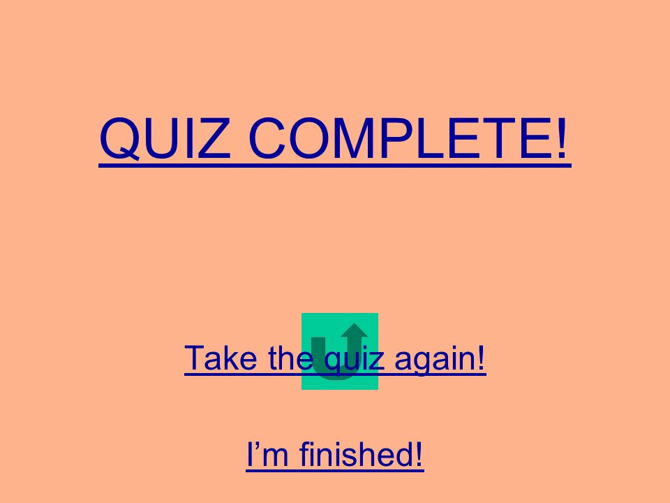 QUIZ COMPLETE! Take the quiz again! Im finished!