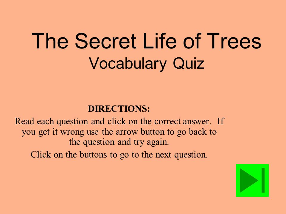 The Secret Life of Trees Vocabulary Quiz DIRECTIONS: Read each question and click on the correct answer.