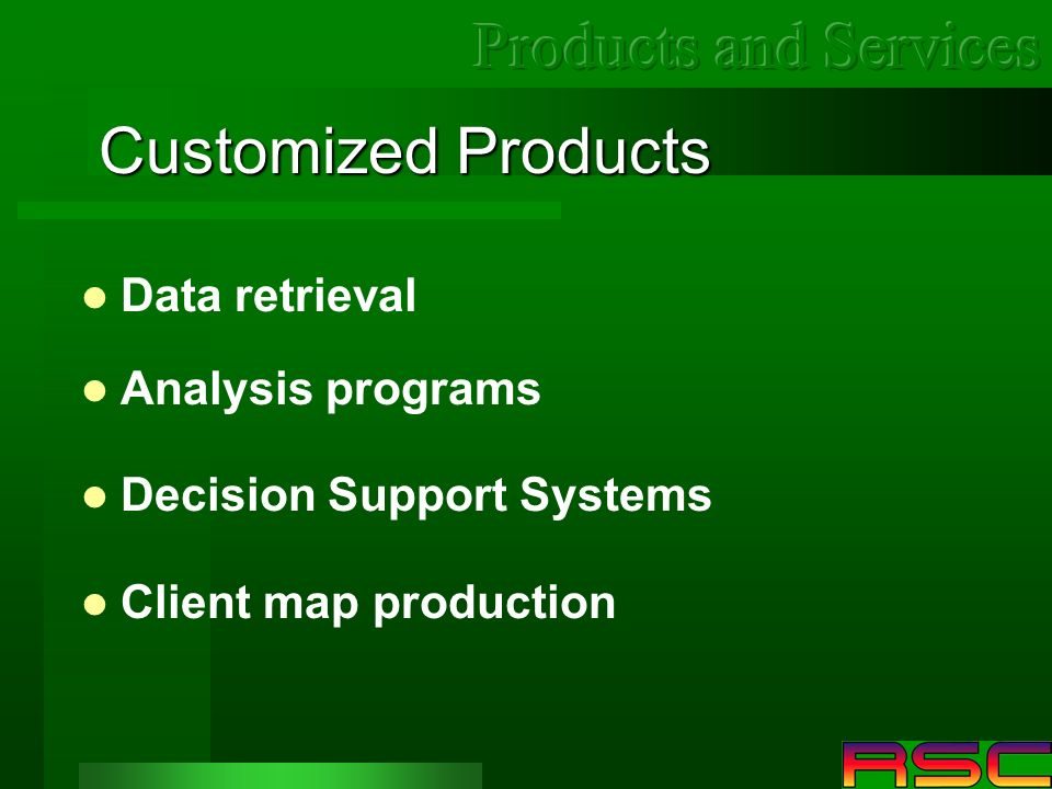 Customized Products Data retrieval Analysis programs Decision Support Systems Client map production
