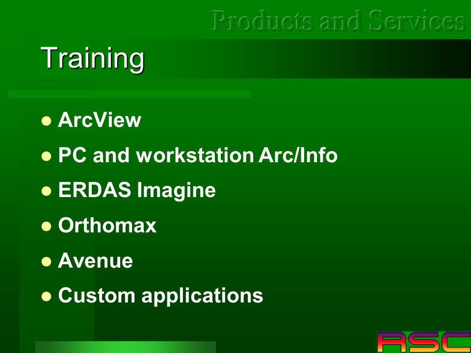 Training ArcView PC and workstation Arc/Info ERDAS Imagine Orthomax Avenue Custom applications