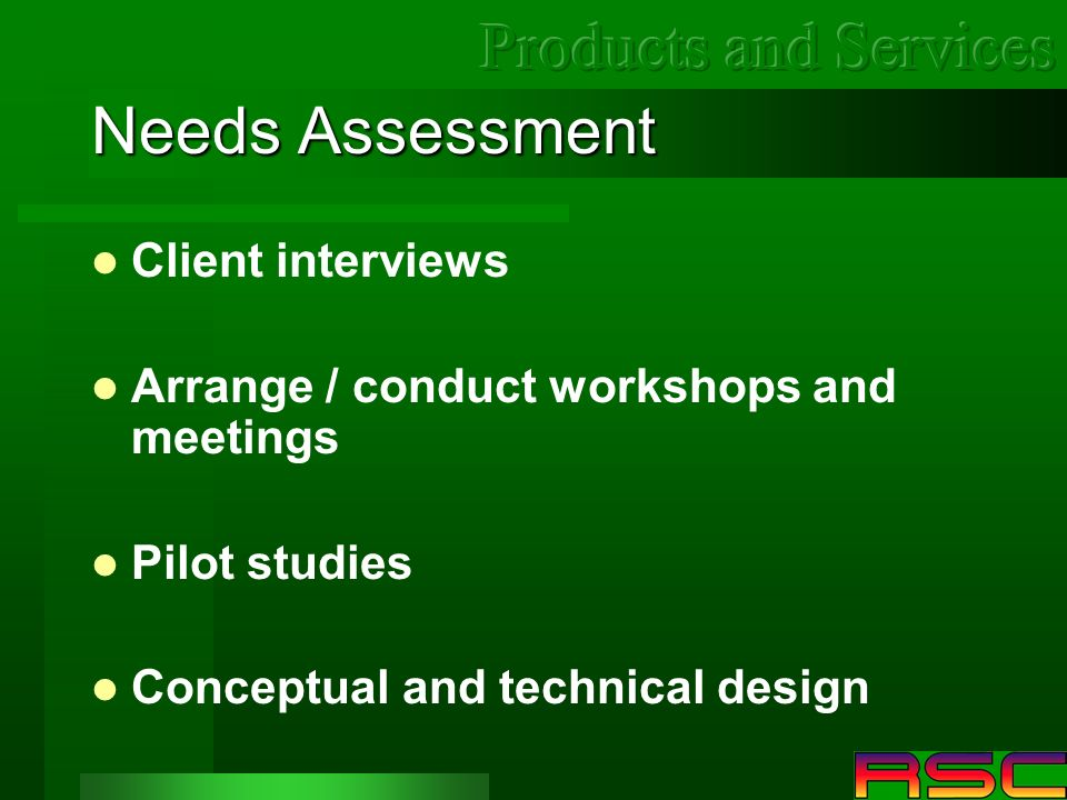 Needs Assessment Client interviews Arrange / conduct workshops and meetings Pilot studies Conceptual and technical design