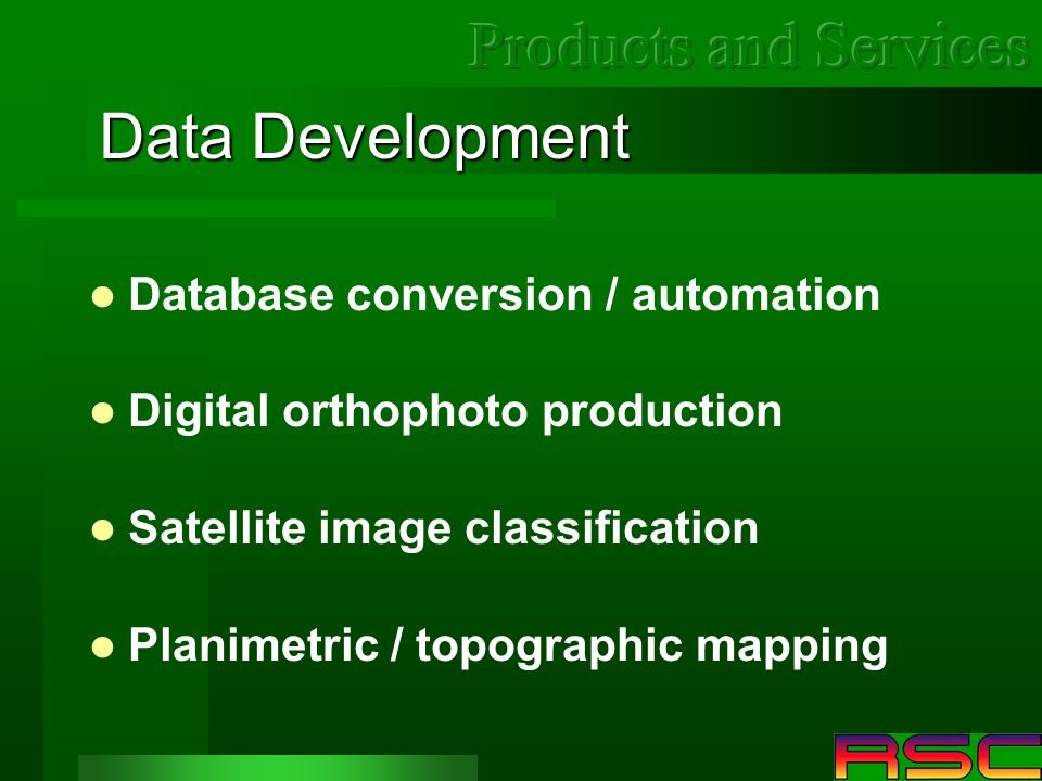 Data Development Database conversion / automation Digital orthophoto production Satellite image classification Planimetric / topographic mapping