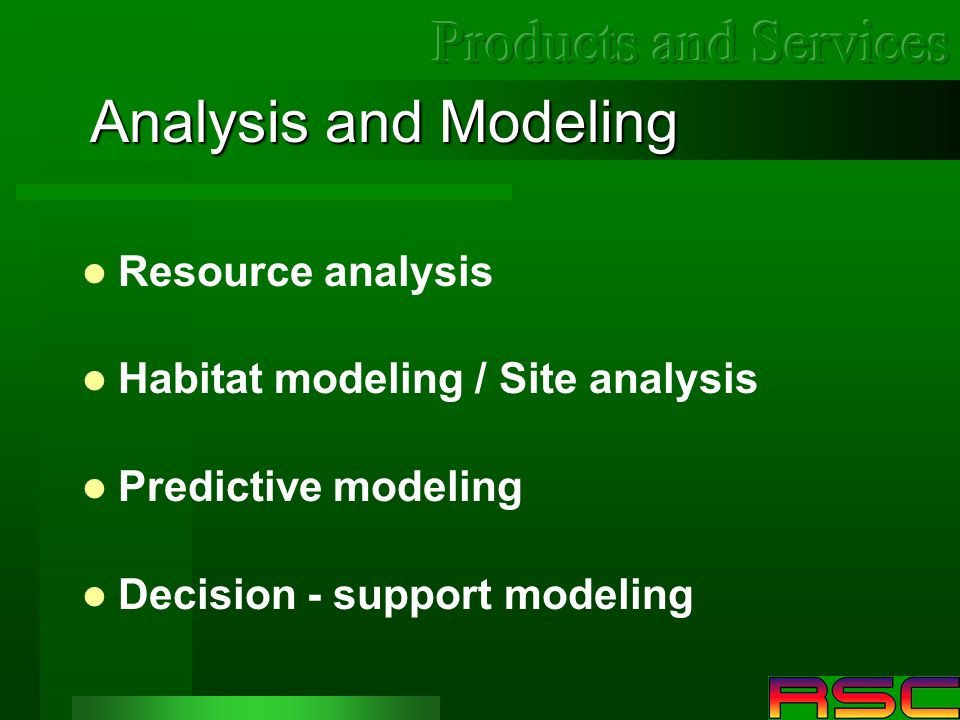 Analysis and Modeling Resource analysis Habitat modeling / Site analysis Predictive modeling Decision - support modeling