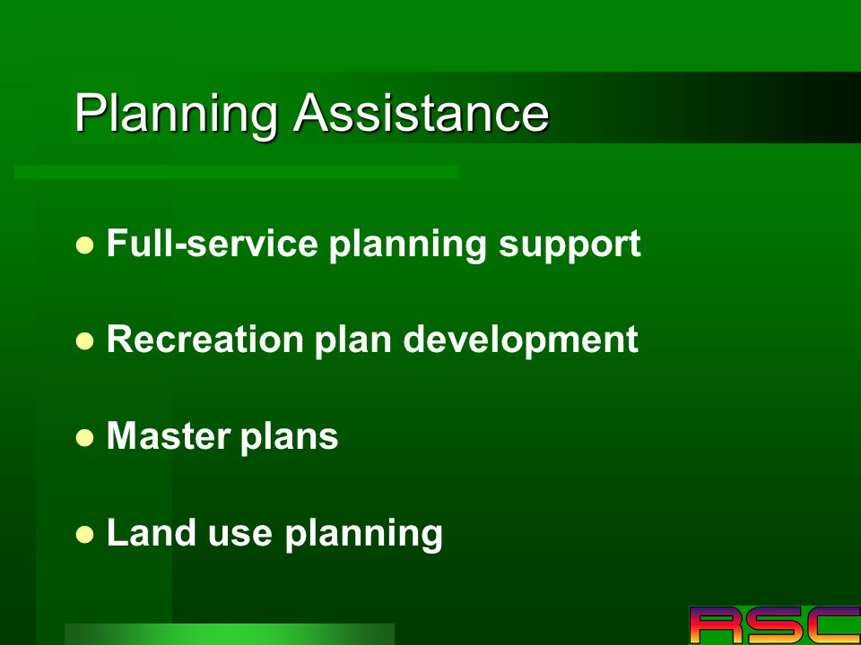 Planning Assistance Full-service planning support Recreation plan development Master plans Land use planning