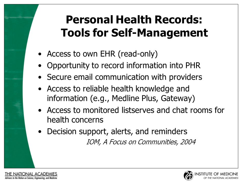 Health Information Networks: Vehicles for Information Exchange Secure access of authorized users to information across providers, settings, times Critical information for patient care Reporting for regulation, payment, public health Appropriate, secure access for research IOM, A Focus on Communities, 2004