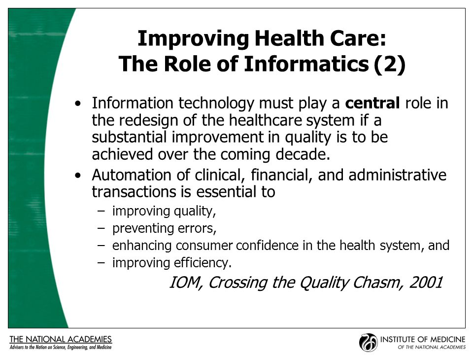 National Health Information Infrastructure (NHII) A national health information infrastructure is needed –To provide immediate access to complete patient information and decision-support tools for clinicians and their patients, and –To capture patient safety information as a byproduct of care and use this information to design even safer delivery systems NRC, Patient Safety, 2004