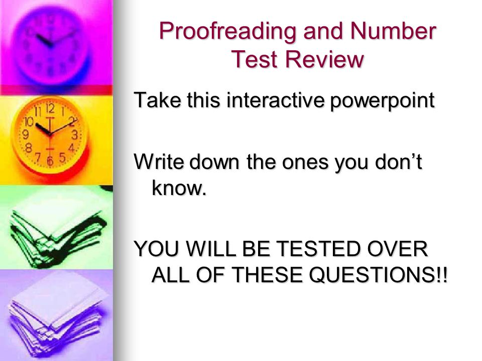 Proofreading and Number Test Review Take this interactive powerpoint Write down the ones you dont know.