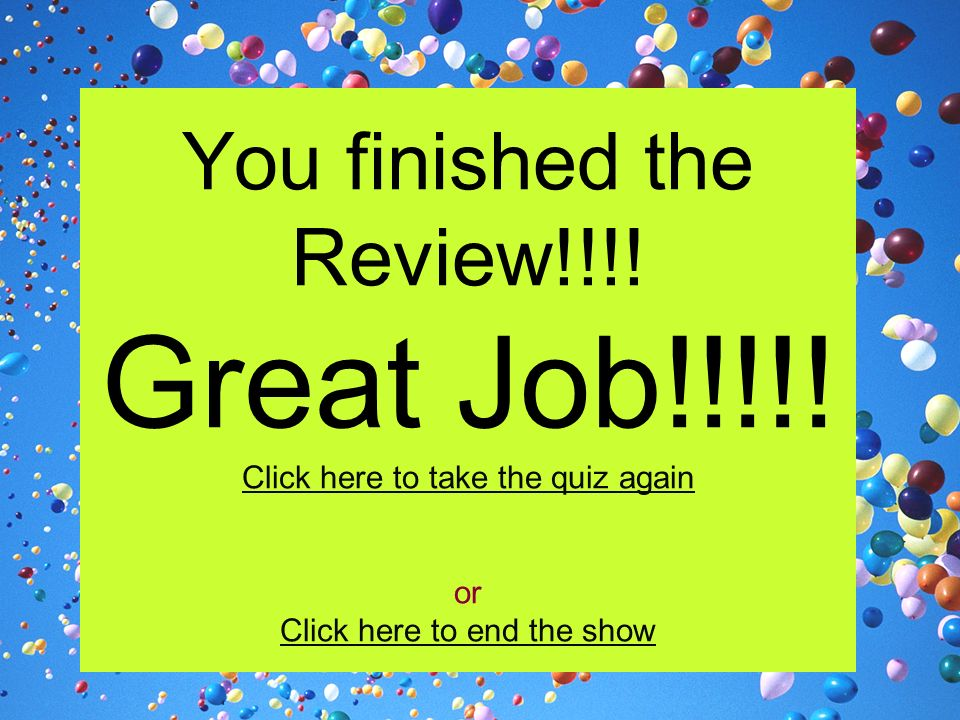 You finished the Review!!!.Great Job!!!!.