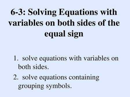 6-3: Solving Equations with variables on both sides of the equal sign