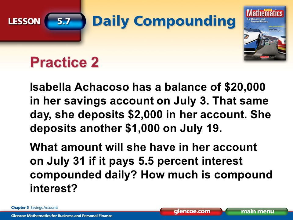 Amount in account on July 31: $23,094.52 Compound interest: $94.52 Practice 2 Answer