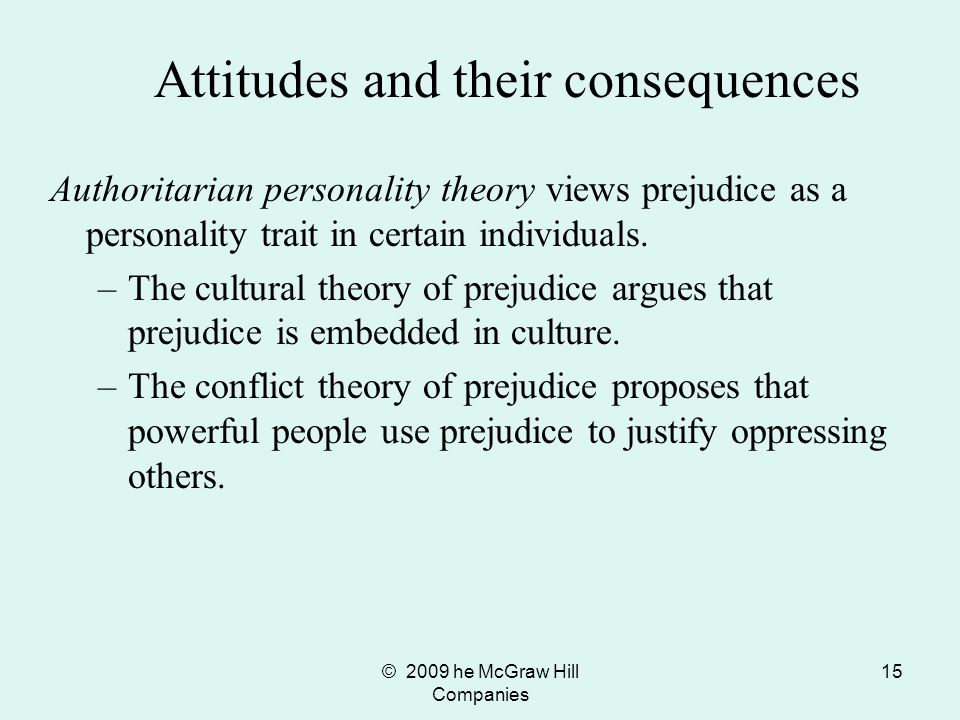 © 2009 he McGraw Hill Companies 16 Authoritarian personality theory views prejudice as a personality trait in certain individuals.