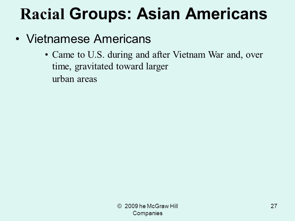 © 2009 he McGraw Hill Companies 28 Major Asian American Groups in the United States, 2006 Source: Authors analysis of American Community Survey 2006 in Bureau of the Census 2007d.
